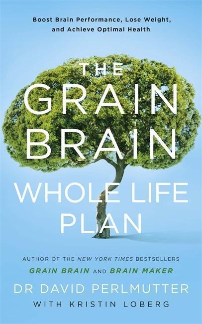 The Grain Brain Whole Life Plan - David Perlmutter
