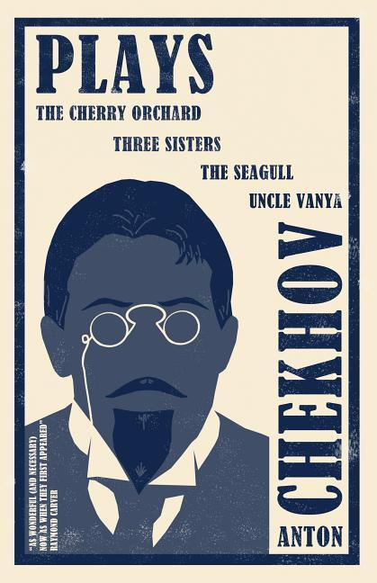 The Cherry Orchard, The Seagull, Uncle Vanya, The Three Sisters - Anton Chekhov