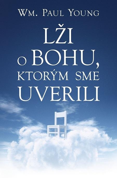 Lži o Bohu, ktorým sme uverili - William Paul Young