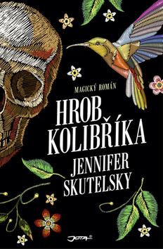 Hrob kolibříka - Jennifer Skutelsky
