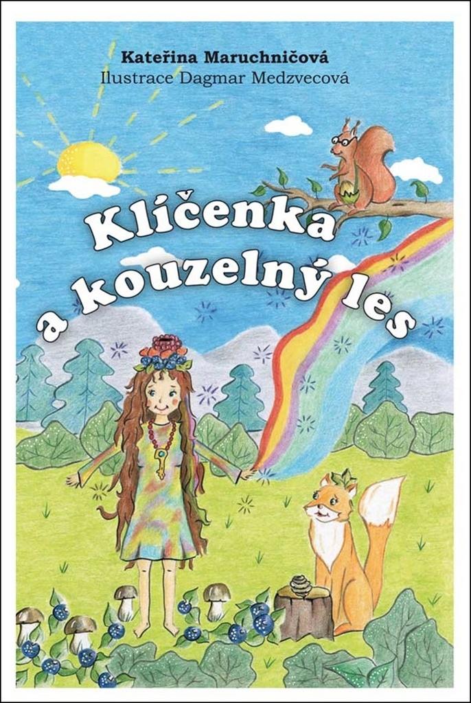 Klíčenka a kouzelný les - Kateřina Maruchničová