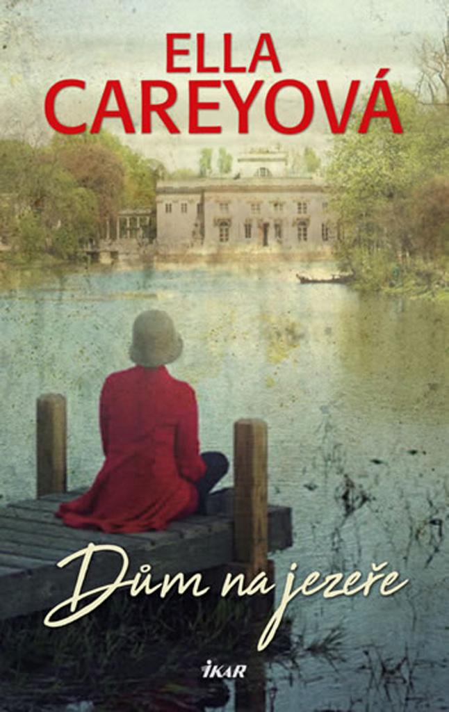 Dům na jezeře - Ella Careyová