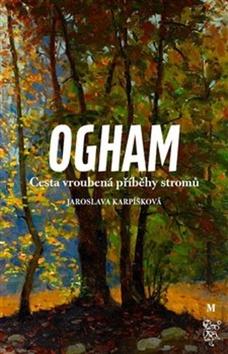 Ogham Cesta vroubená příběhy stromů - Jaroslava Karpíšková