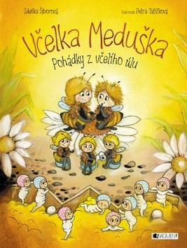 Včelka Meduška Pohádky z včelího úlu - Petra Tatíčková, Zdeňka Šiborová