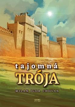 Tajomná Trója - Milan Igor Chovan