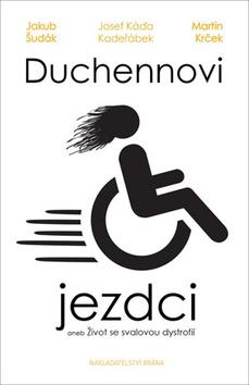 Duchennovi jezdci aneb Život se svalovou dystrofií - Jakub Šudák, Martin Krček