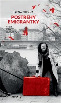 Postrehy emigrantky - Irena Brežná