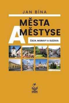 Města a městyse Čech, Moravy a Slezska - Jan Bína