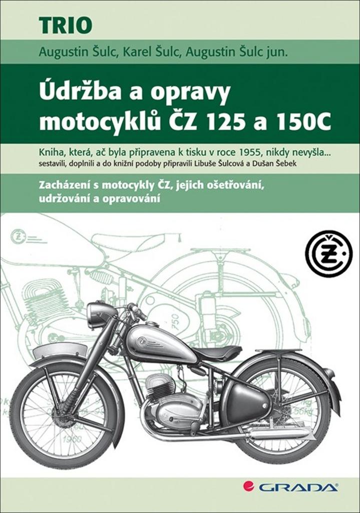 Údržba a opravy motocyklů ČZ 125 a 150C - Augustin Šulc, Karel Šulc, Augustin Šulc jun.