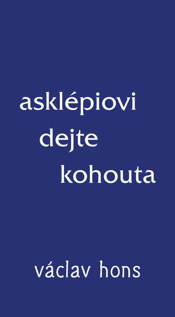 Asklépiovi dejte kohouta - Václav Hons