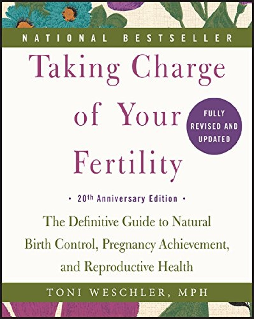Taking Charge of Your Fertility. 20th Anniversary Edition - Toni Weschler