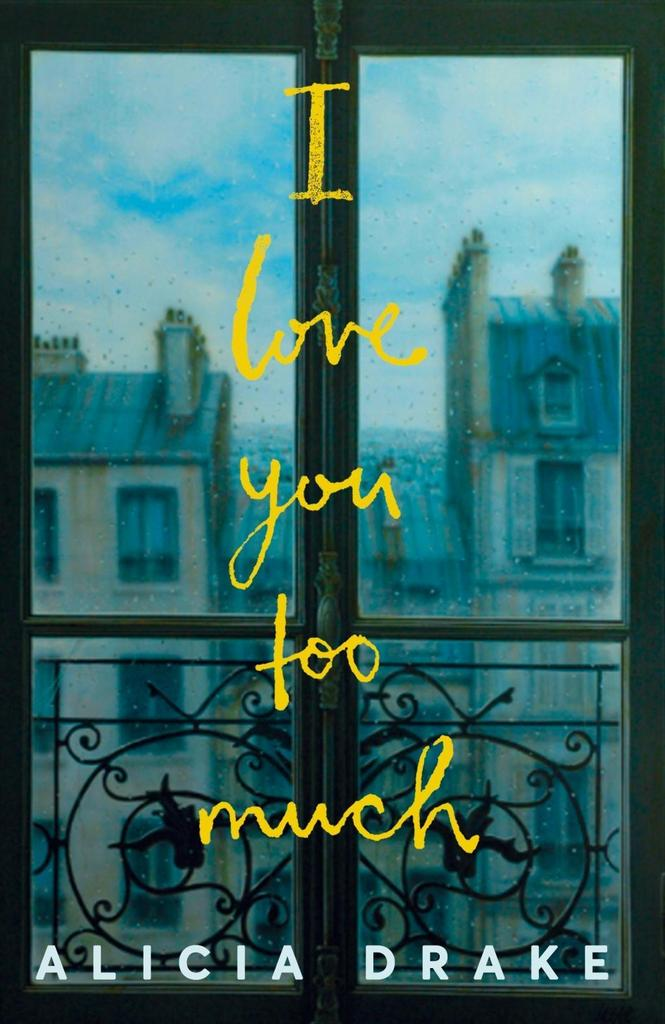 I Love You Too Much - Alicia Drake c94060fb6c0