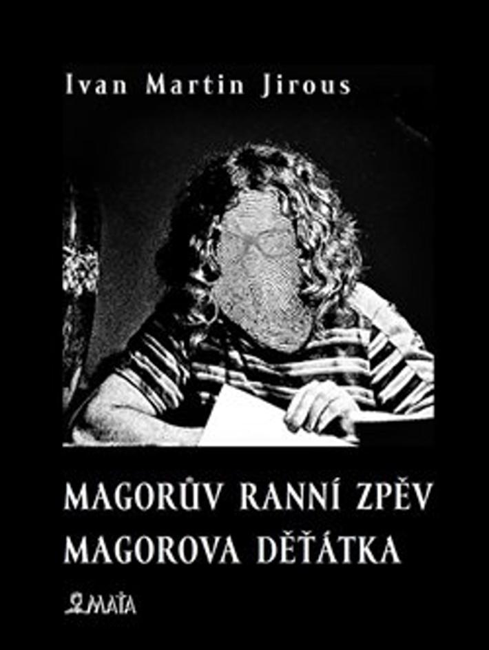 Magorův ranní zpěv Magorova děťátka - Ivan Martin Jirous