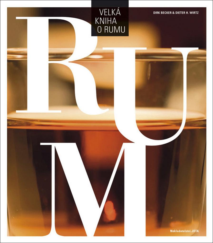 Velká kniha o rumu - Dieter H. Wirtz, Dirk Becker