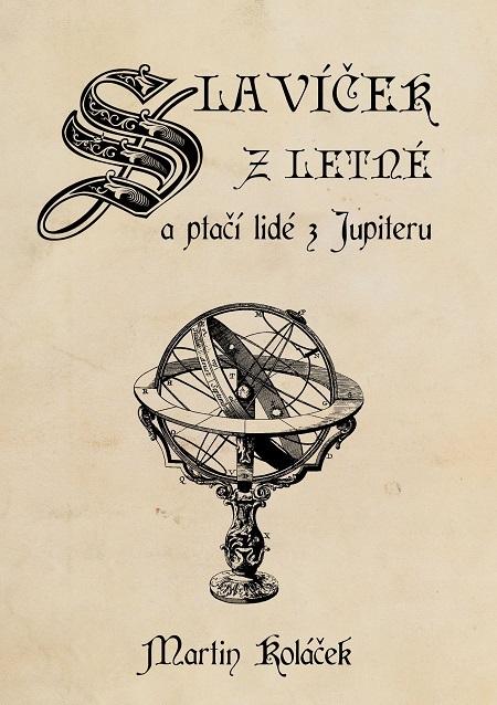 Slavíček z Letné a ptačí lidé z Jupiteru - Martin Koláček