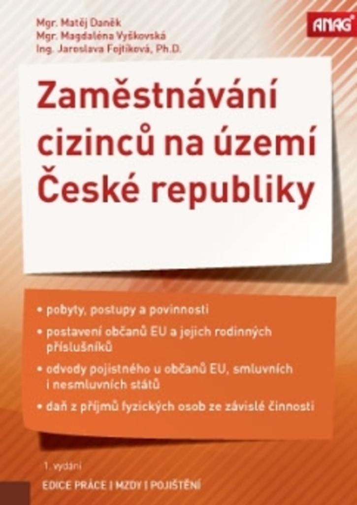 Zaměstnávání cizinců na území České republiky - Magdaléna Vyškovská, Ing. Jaroslava Fojtíková Ph.D., Mgr. Matěj Daněk