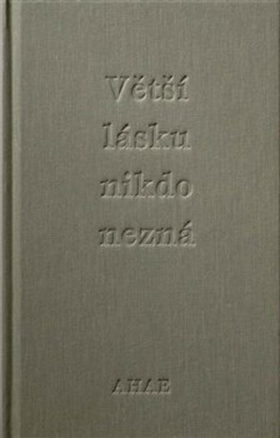 Větší lásku nikdo nezná - Milan Knížák, Ahae