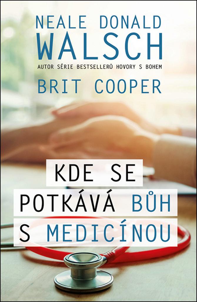 Kde se potkává Bůh s medicínou - Brit Cooper, Neale Donald Walsch
