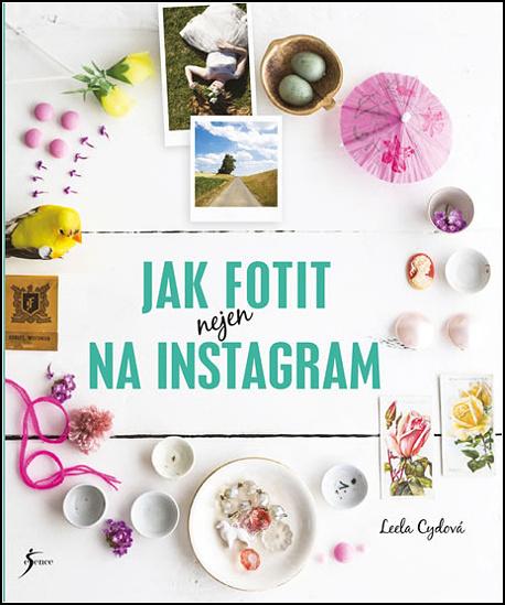 Jak fotit nejen na Instagram - Leela Cyd