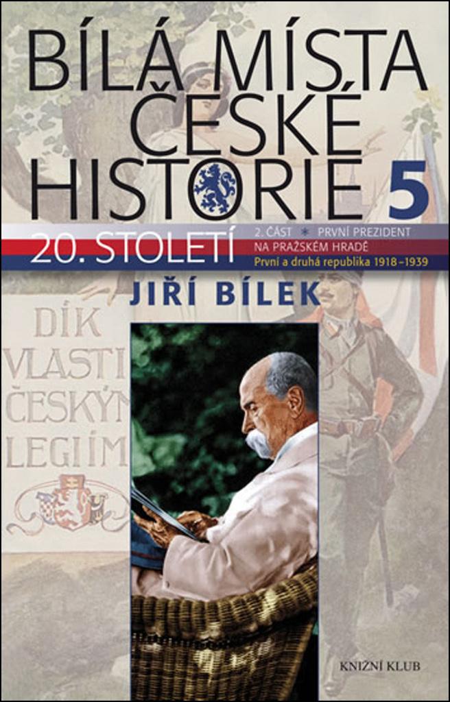 Bílá místa české historie 5 (20. století 2 část První prezident) - Jiří Bílek