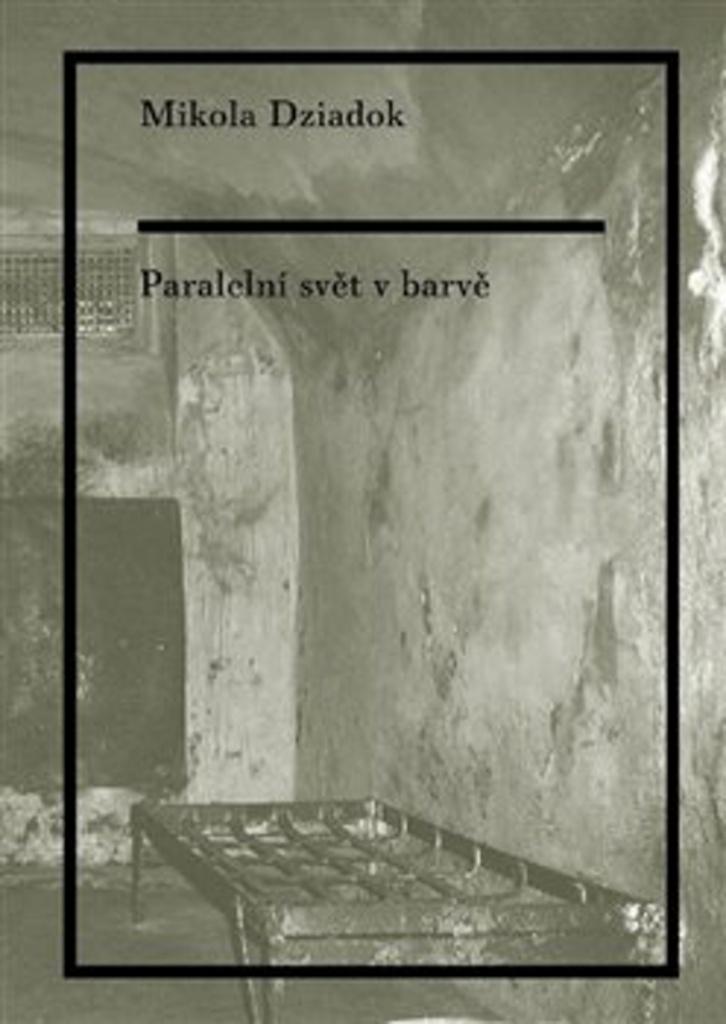 Paralelní svět v barvě - Mikola Dziadok