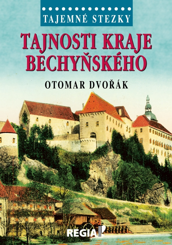 Tajemné stezky Tajnosti kraje bechyňského - Otomar Dvořák