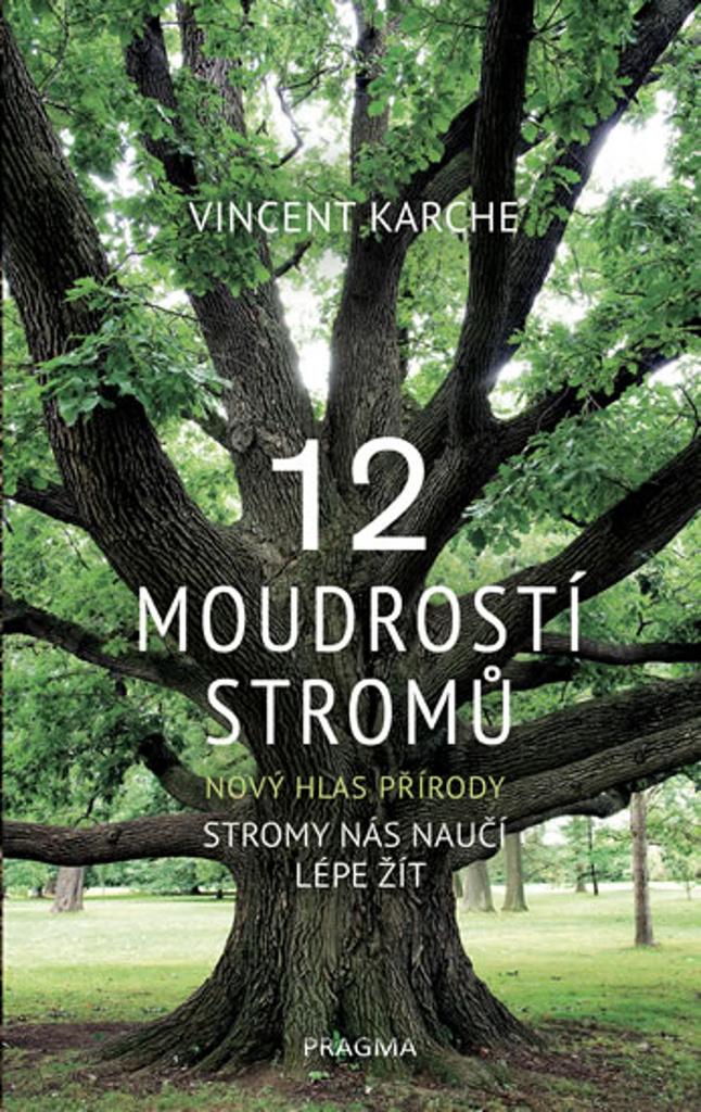12 moudrostí stromů (Stromy nás naučí lépe žít) - Vincent Karche