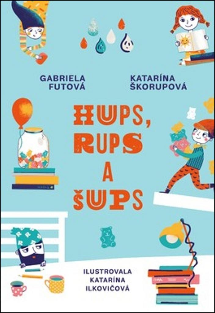 Hups, Rups a Šups - Katarína Škorupová, Gabriela Futová