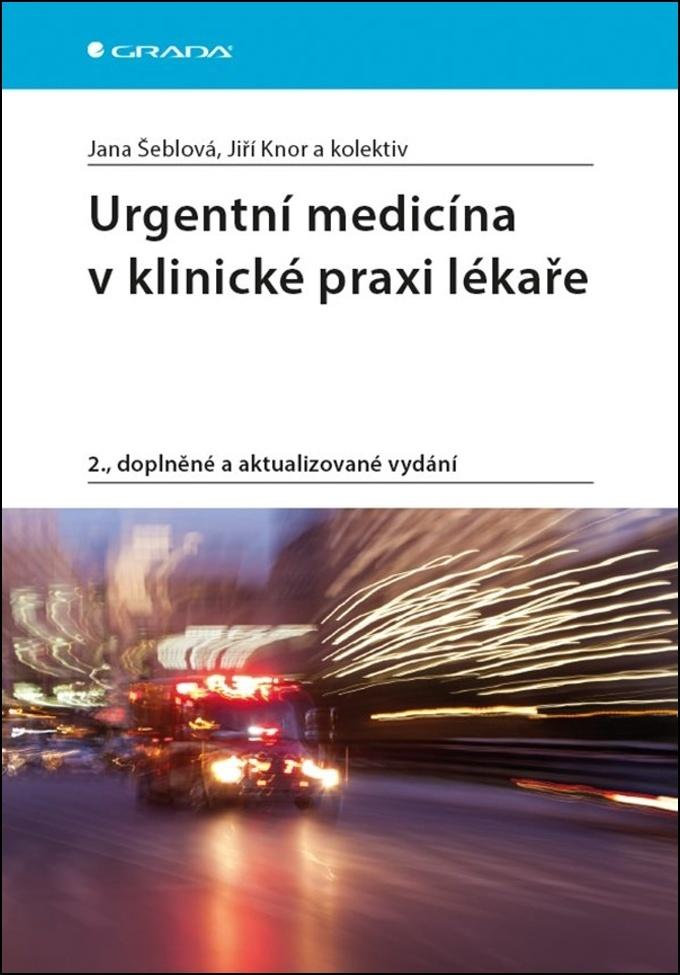 Urgentní medicína v klinické praxi lékaře - Jana Šeblová, Jiří Knor