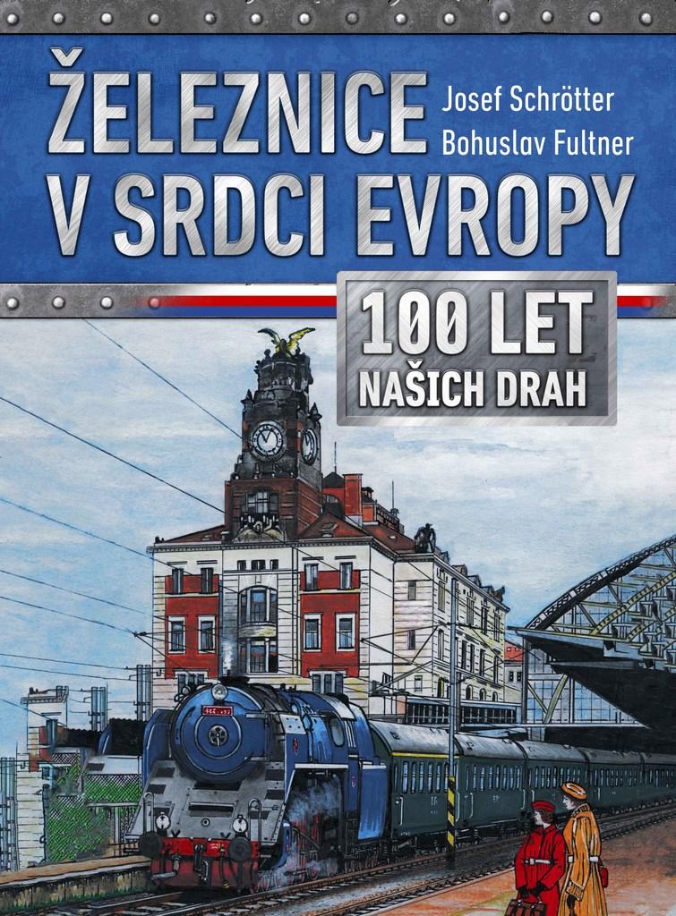 Železnice v srdci Evropy - Josef Schrötter