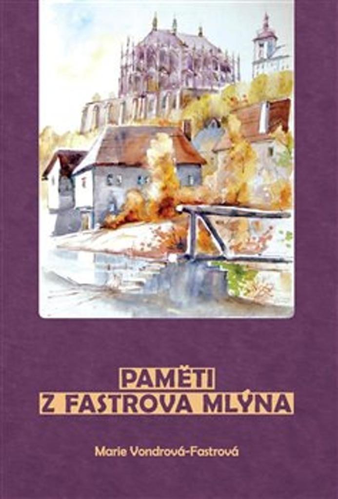 Paměti z Fastrova mlýna - Marie Vondrová Fastrová