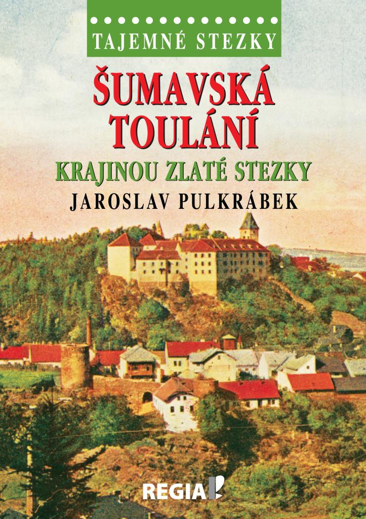 Šumavská toulání Krajinou zlaté stezky - Jaroslav Pulkrábek