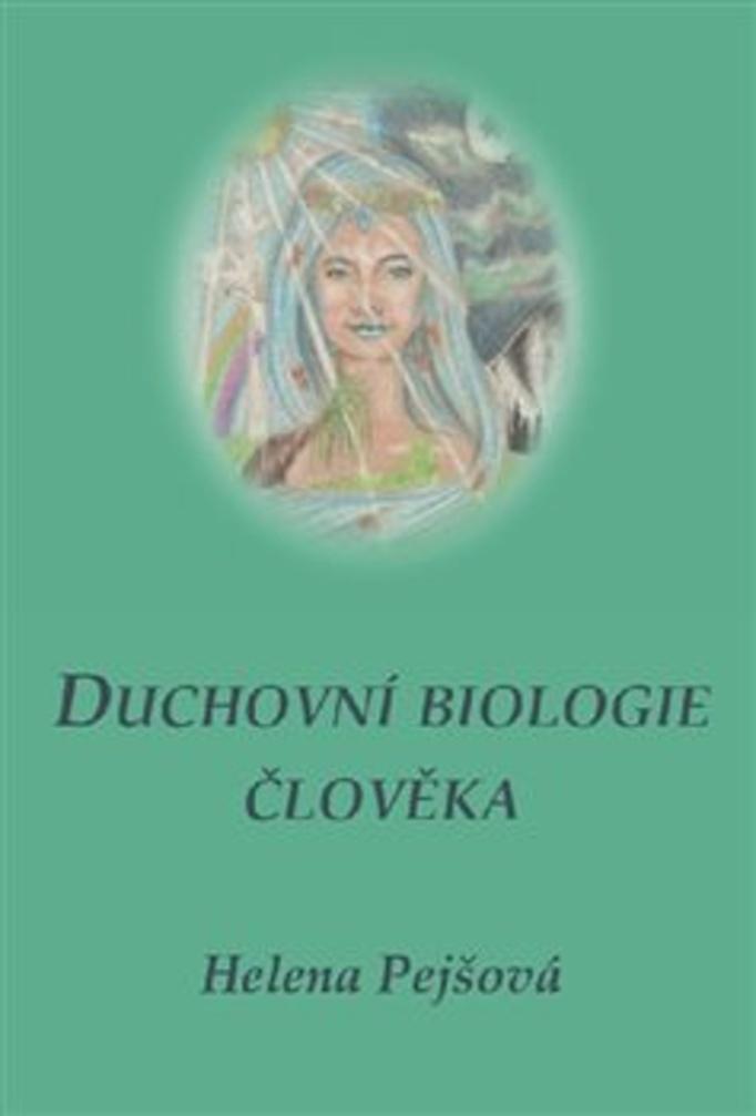 Duchovní biologie člověka - Helena Pejšová