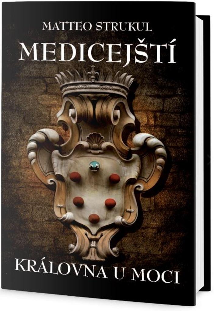 Medicejští Královna u moci - Matteo Strukul