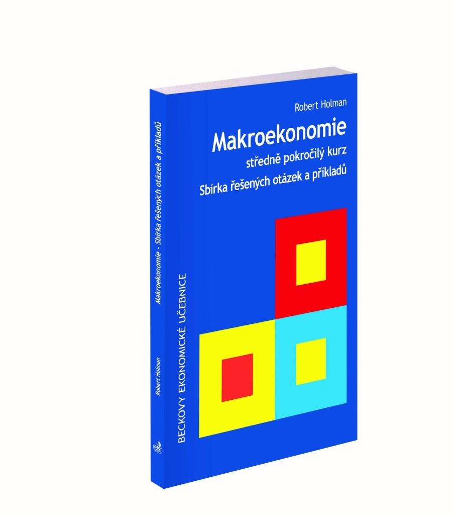 Makroekonomie Sbírka řešených otázek a příkladů - Prof. Ing. Robert Holman CSc.