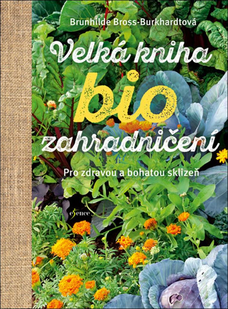 Velká kniha biozahradničení - Brunhilde Bross-Burkhardt