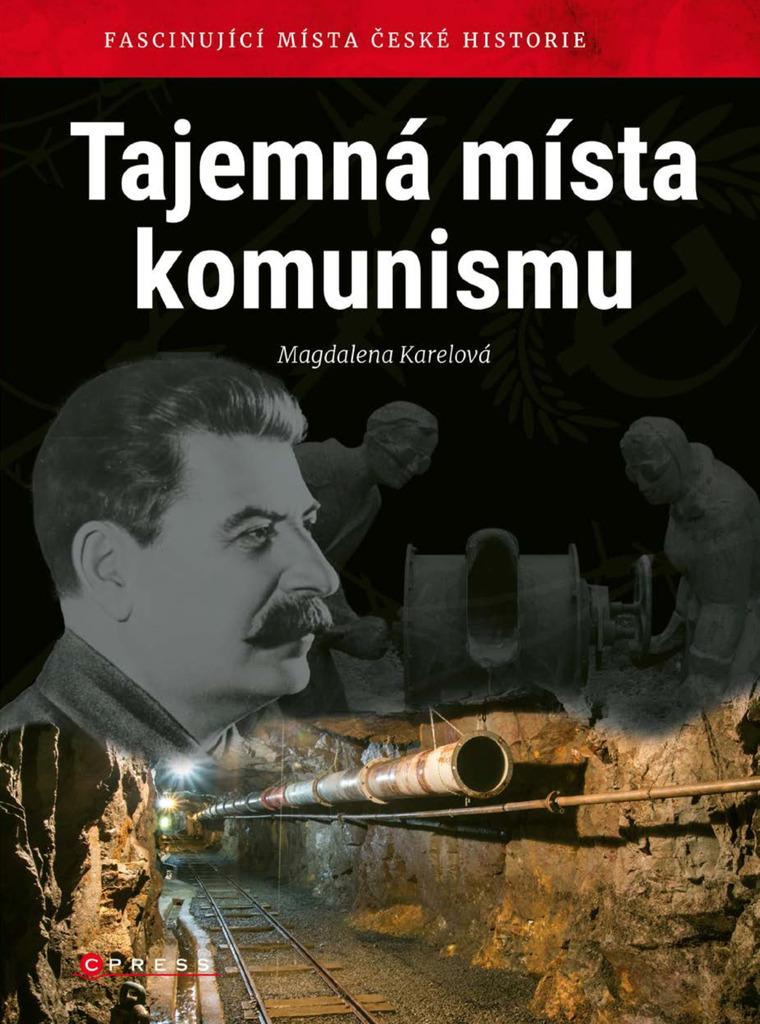 Tajemná místa komunismu - Magdalena Karelová