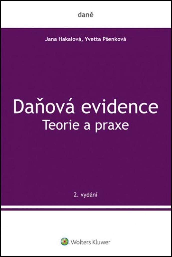 Daňová evidence Teorie a praxe - Jana Hakalová, Yvetta Pšenková