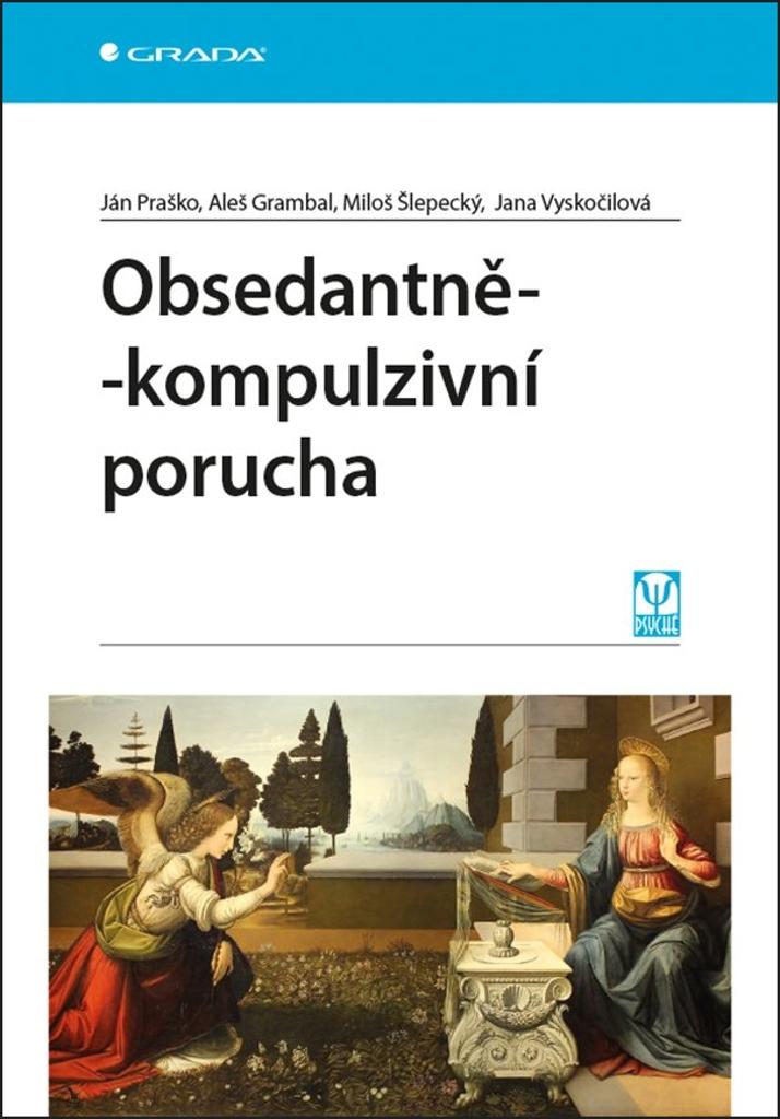 Obsedantně-kompulzivní porucha - Aleš Grambal, Ján Praško, Jana Vyskočilová, Miloš Šlepecký