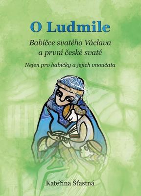 O Ludmile Babičce svatého Václava a první české svaté