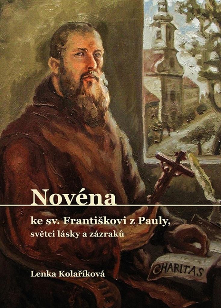 Novéna ke sv. Františkovi z Pauly, světci lásky a zázraků - Lenka Kolaříková