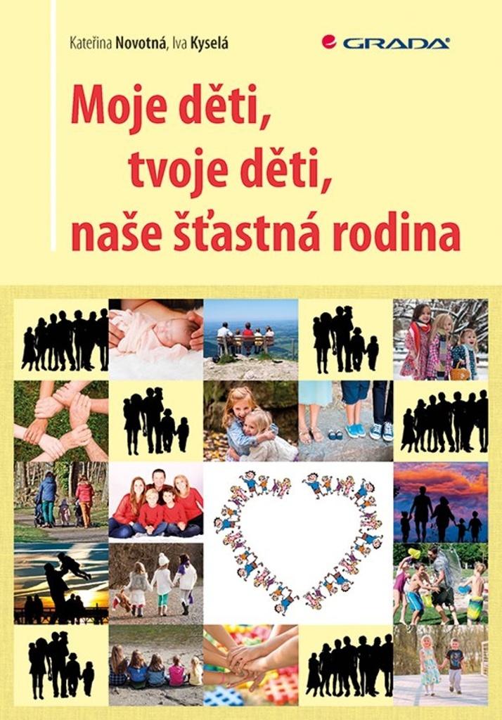 Moje děti, tvoje děti, naše šťastná rodina - Iva Kyselá, Kateřina Novotná
