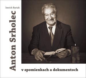 Obrázok Anton Srholec v spomienkach a dokumentoch