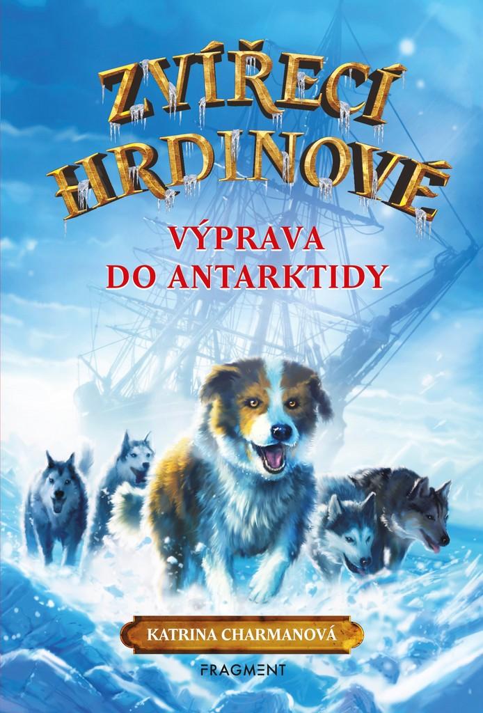 Zvířecí hrdinové Výprava do Antarktidy - Katrina Charman