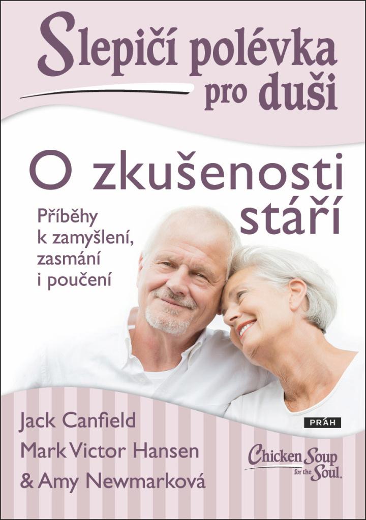 Slepičí polévka pro duši O zkušenosti stáří - Amy Newmarková, Jack Canfield, Mark Victor Hansen
