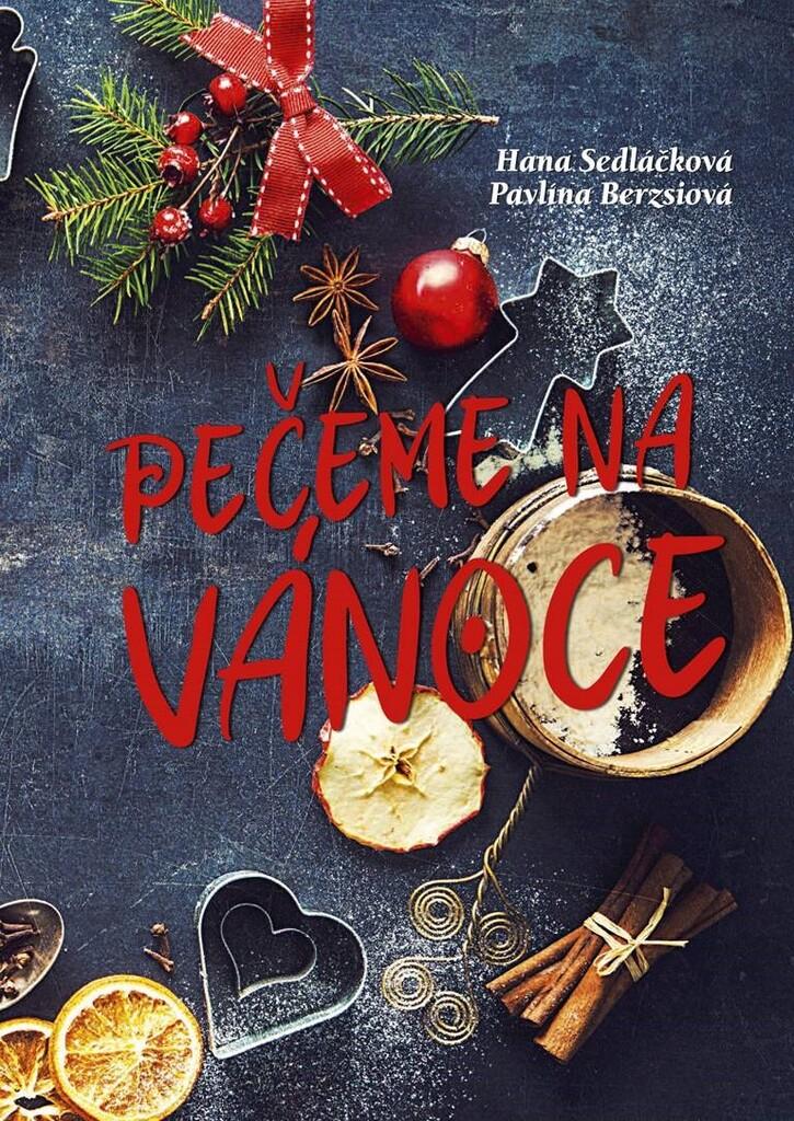 Pečeme na Vánoce - Hana Sedláčková, Pavlína Berzsiová