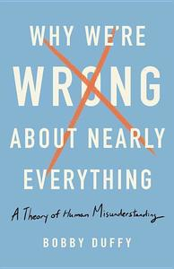 Obrázok Why We're Wrong About Nearly Everything