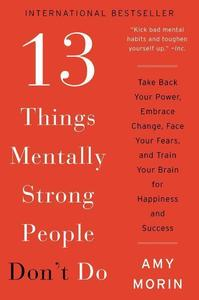 13 Things Mentally Strong People Don't Do: Take Back Your Po