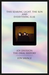 Obrázok This Searing Light, the Sun and Everything Else: Joy Division: The Oral History
