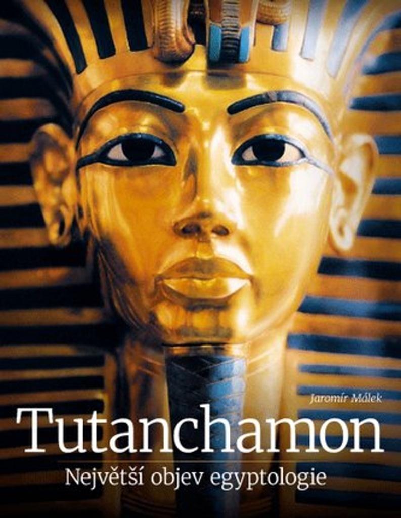 Tutanchamon Největší objev egyptologie - Jaromír Málek